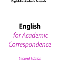 English for Academic Research - English for Academic Correspondence - Limited Edition (English Edition)
