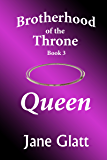 Queen (Brotherhood of the Throne Book 3)