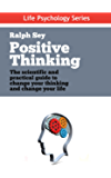 Positive Thinking: The scientific and practical guide to change your thinking and change your life: Discover the Power of Positive Thinking and Remove ... for Good (Life Psychology Series Book 4)