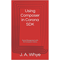 Using Composer in Corona SDK: Scene Management with the Composer Library (English Edition)