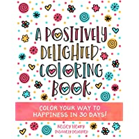 A Positively Delighted Coloring Book: Color Your Way to Happiness in 30 Days