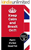 It's Not Dead Yet (Keep Calm and Brexit On? Book 1)