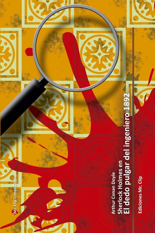 El dedo pulgar del ingeniero 1892: Sherlock Holmes en (Mr. Clip Conan Doyle) (Volume 4) (Spanish Edition): Arthur Conan Doyle: 9781507577240: Amazon.com: ...