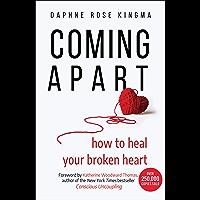 Coming Apart: How to Heal Your Broken Heart