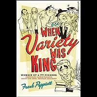 When Variety Was King: Memoir of a TV Pioneer