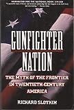 Gunfighter Nation: The Myth of the Frontier in Twentieth-century America by Richard Slotkin (1-Dec-1993) Paperback