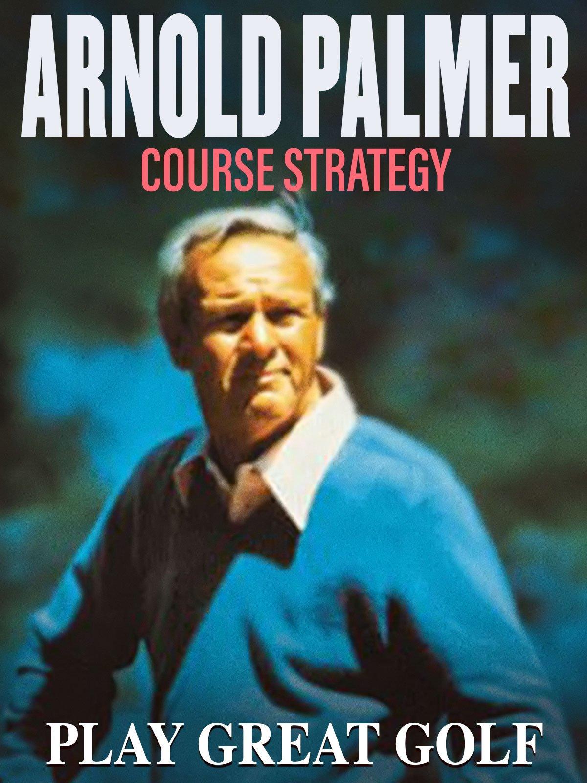 Arnold Palmer: Course Strategy