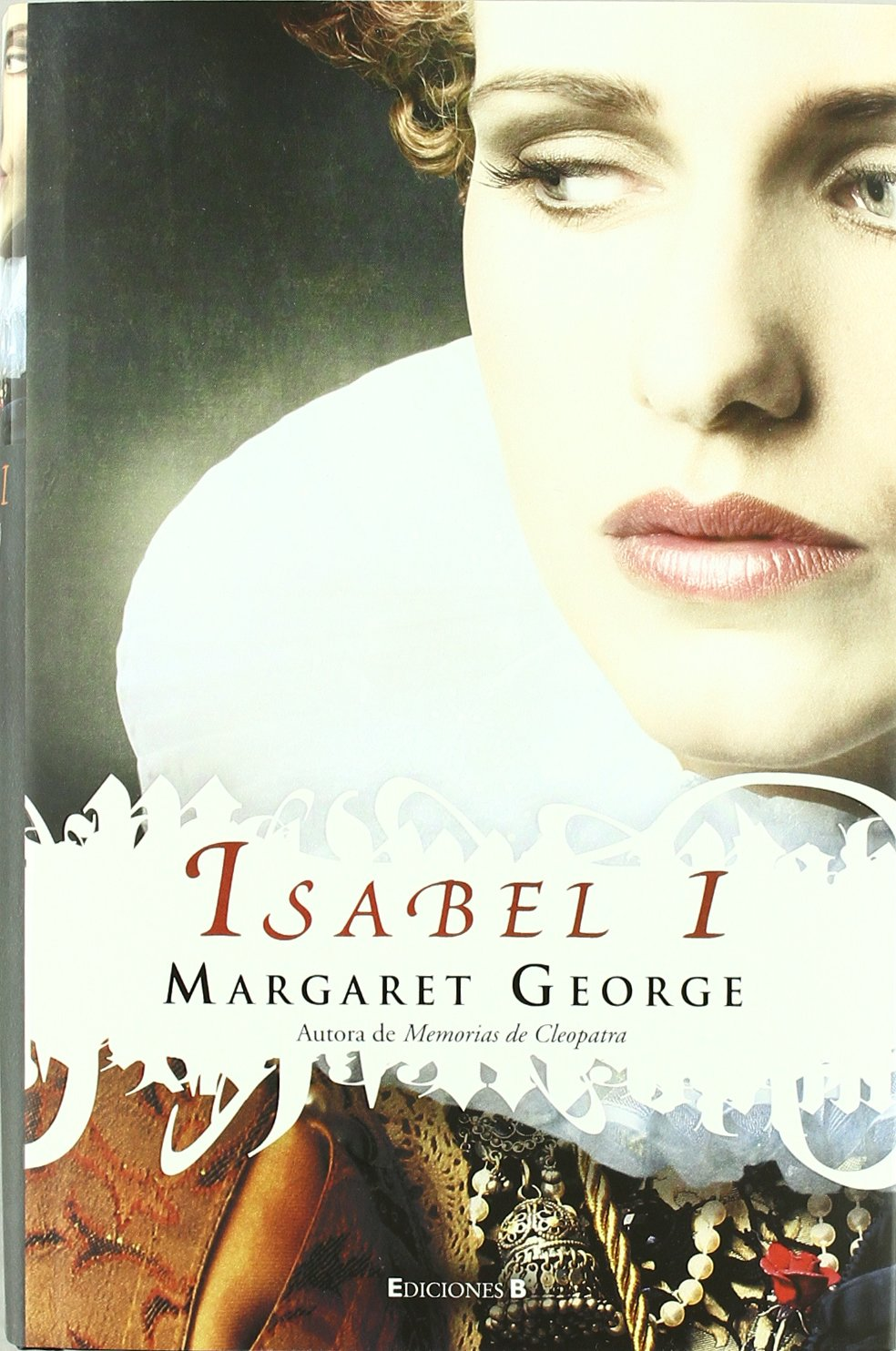 Isabel I (HISTÓRICA) Tapa dura – 28 oct 2011 Margaret George B (Ediciones B) 8466649719 1558-1603; Fiction.