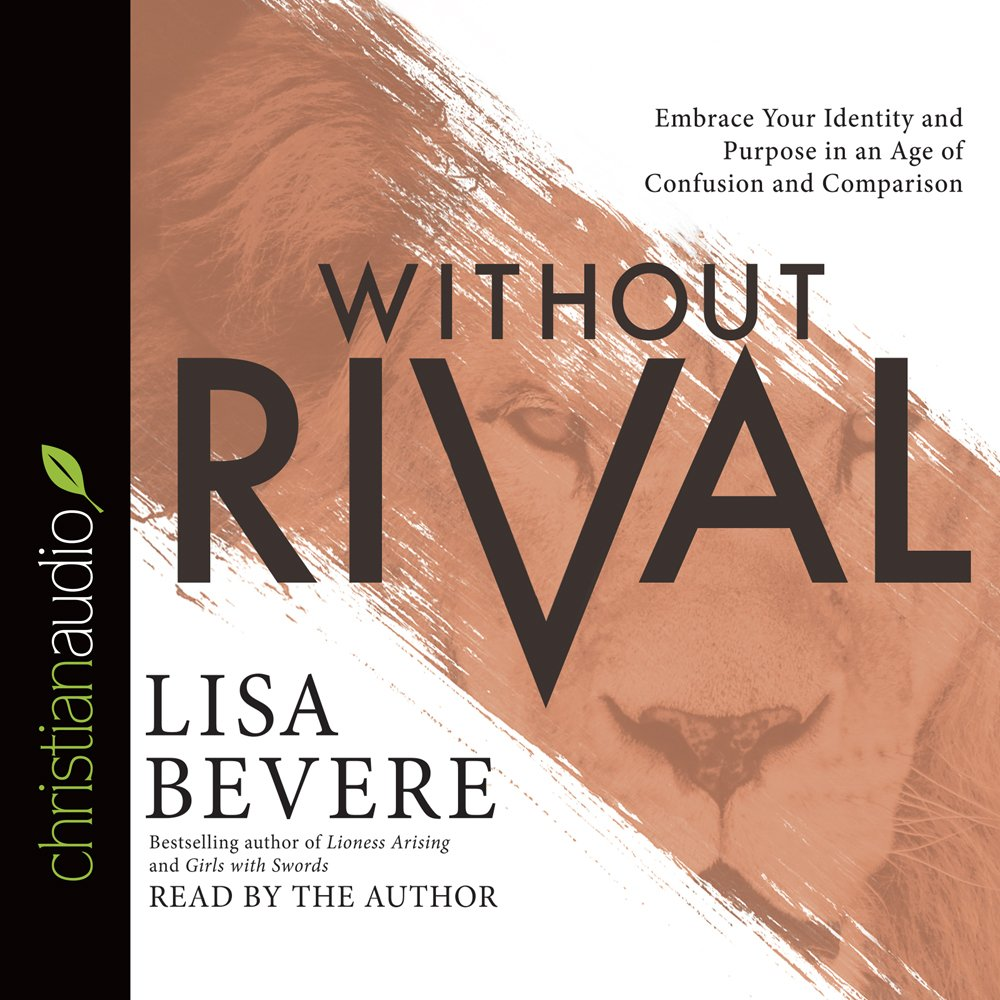Without Rival: Embrace Your Identity and Purpose in an Age of Confusion and  Comparison: Amazon.co.uk: Lisa Bevere: 9781633896451: Books