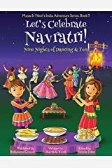 Let's Celebrate Navratri! (Nine Nights of Dancing & Fun) (Maya & Neel's India Adventure Series, Book 5) Paperback