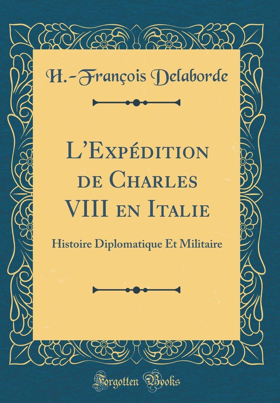 réel classé qualité supérieure offres exclusives L'Expédition de Charles VIII en Italie: Histoire ...