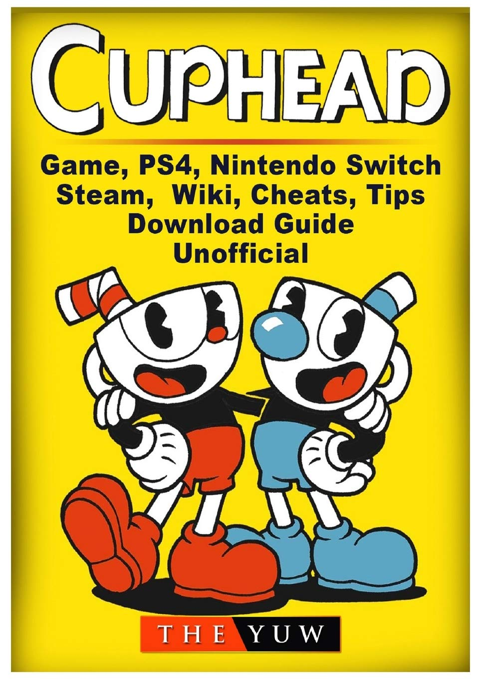Cuphead Game Ps4 Nintendo Switch Steam Wiki Cheats Tips Download Guide Unofficial Yuw The 9781387988754 Amazon Com Books