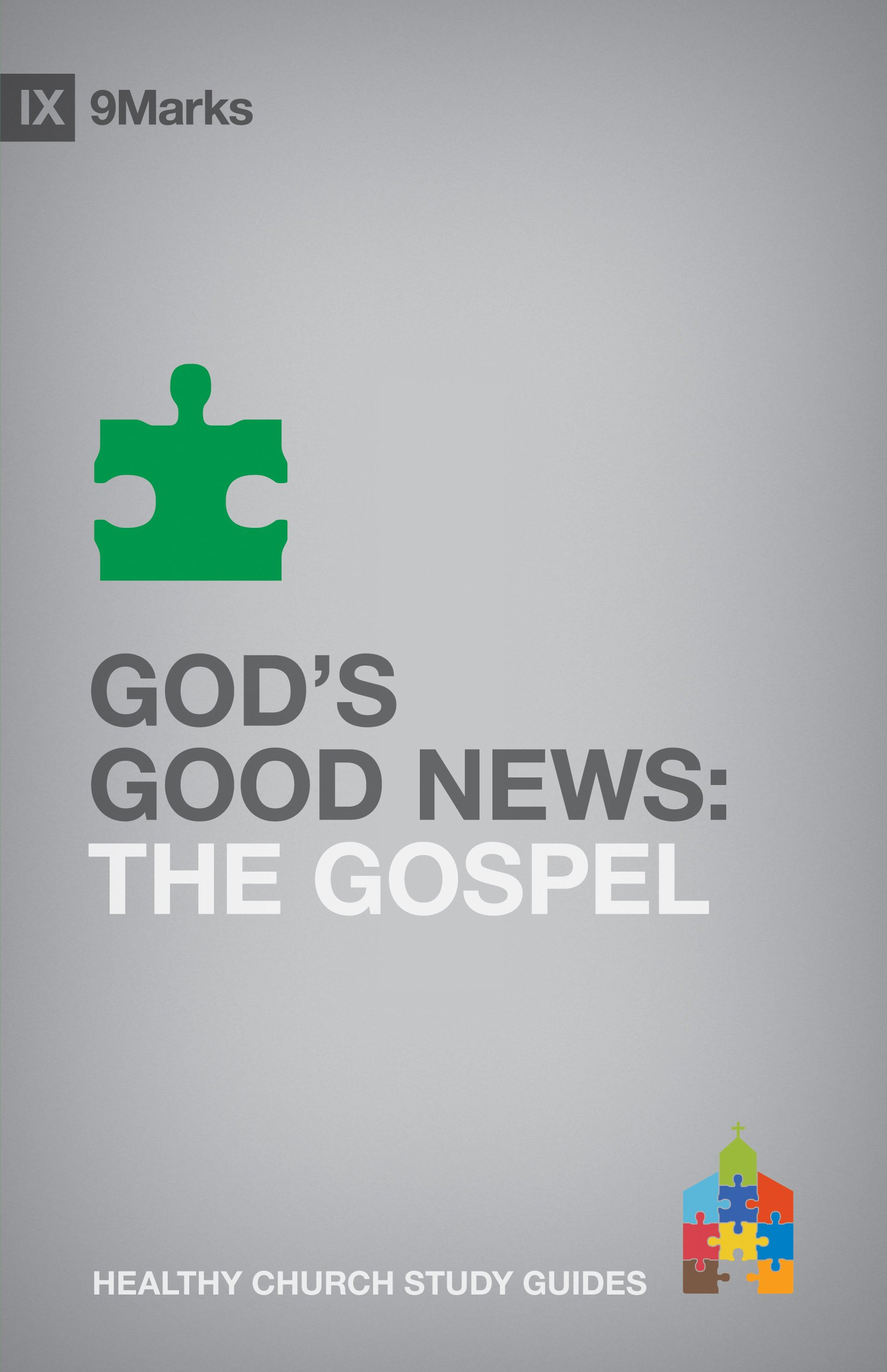 Read Online God's Good News: The Gospel (9Marks: Healthy Church Study Guides) pdf
