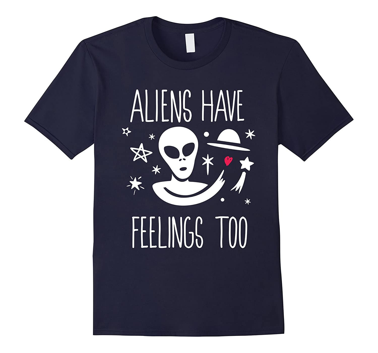 Aliens Have Feelings Too Funny Sci-Fi Cosmic Humor T-shirt-CL