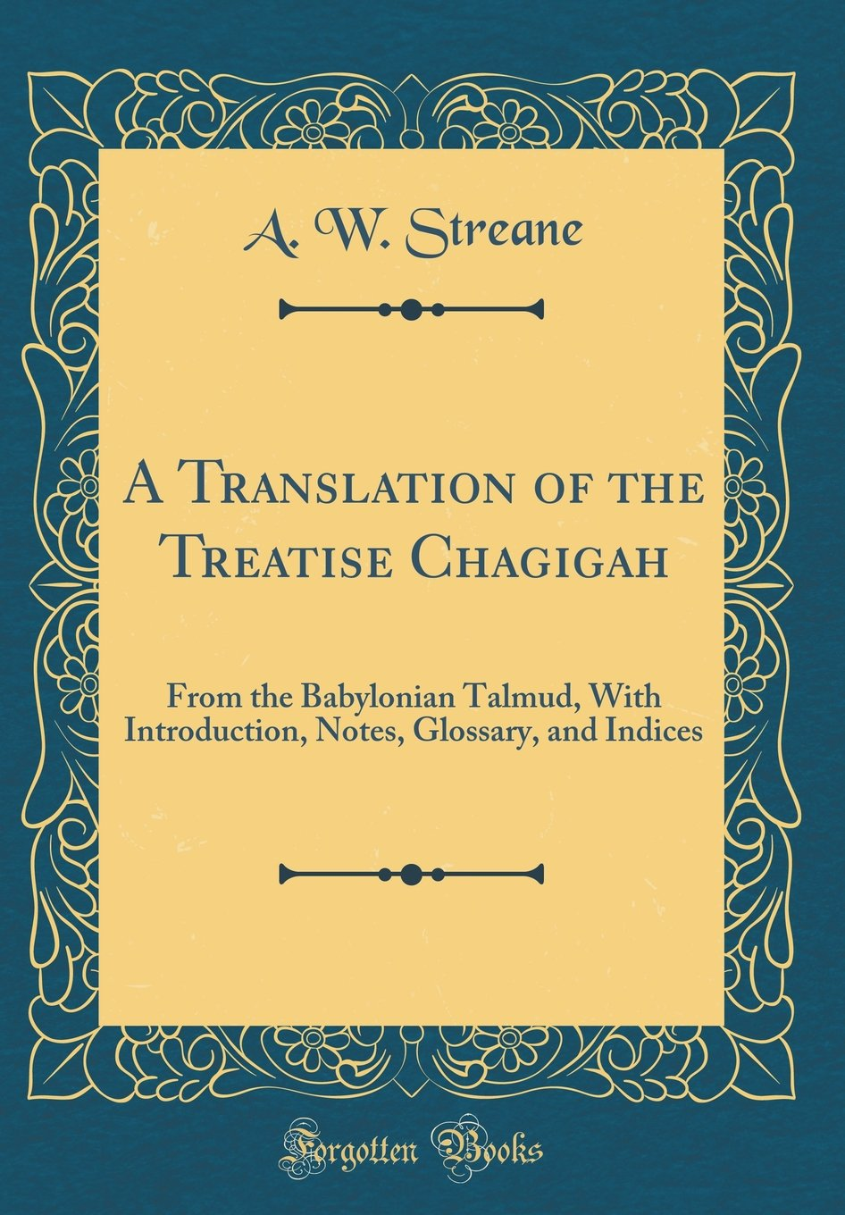 A Translation of the Treatise Chagigah: From the Babylonian Talmud, With Introduction, Notes, Glossary, and Indices (Classic Reprint) PDF