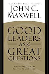 Good Leaders Ask Great Questions: Your Foundation for Successful Leadership Kindle Edition