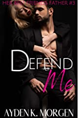 Defend Me (Her Best Friend's Father Book 3) Kindle Edition