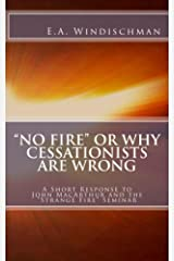 No Fire or Why Cessationists Are Wrong: A Short Response to John MacArthur and the Strange Fire Seminar Kindle Edition