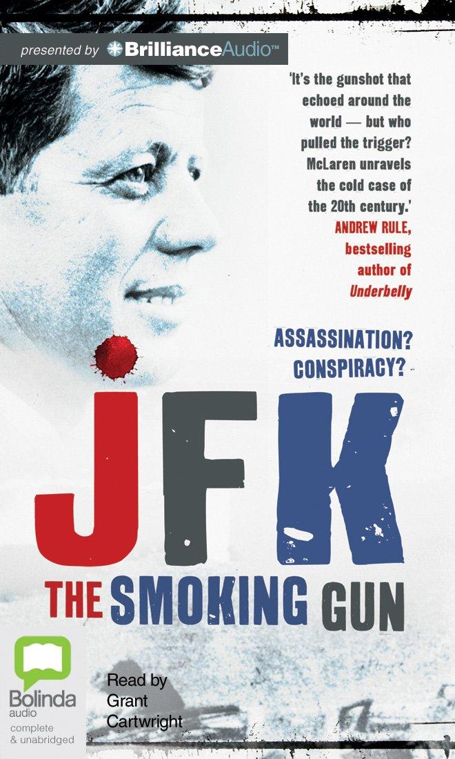 Amazon Com Jfk The Smoking Gun 9781743179536 Mclaren Colin Cartwright Grant Books
