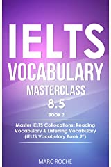 IELTS Vocabulary Masterclass 8.5. BOOK 2. Master IELTS Collocations: Reading Vocabulary & Listening Vocabulary: (IELTS Vocabulary Book 2 ©) Kindle Edition