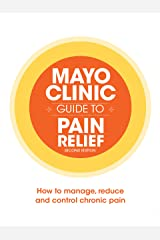 Mayo Clinic Guide to Pain Relief, 2nd Edition (Disease and Conditions Book 3) Kindle Edition