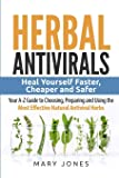 Herbal Antivirals: Heal Yourself Faster, Cheaper and Safer - Your A-Z Guide to Choosing, Preparing and Using the Most…