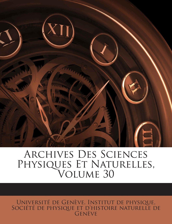 Download Archives Des Sciences Physiques Et Naturelles, Volume 30 (French Edition) PDF
