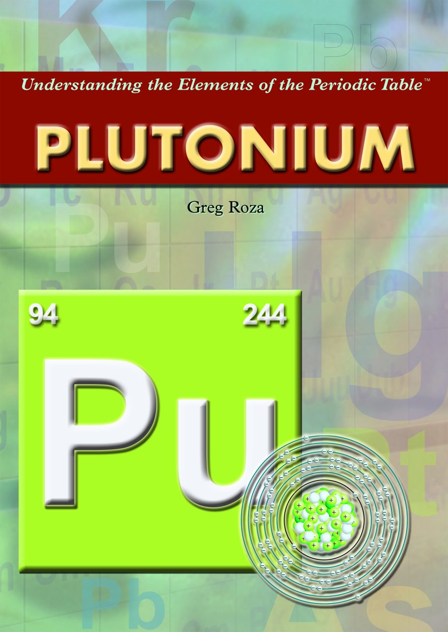 Plutonium (Understanding the Elements of the Periodic Table)
