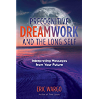Precognitive Dreamwork and the Long Self: Interpreting Messages from Your Future (English Edition)