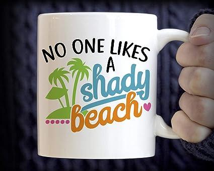 c3eed14660c Amazon.com | Funny Coffee Mug No One Likes A Shady Beach Mug Gift ...