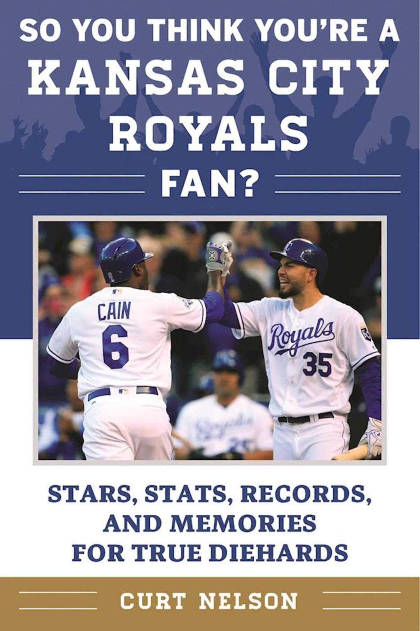 So You Think You're a Kansas City Royals Fan?: Stars, Stats