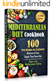 Mediterranean Diet Cookbook: 100 New Recipes for Beginners. Delicious & Easy Simple Plant-Based Diet