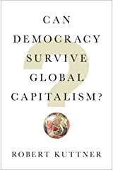 Can Democracy Survive Global Capitalism? Kindle Edition