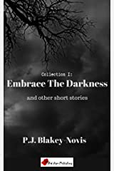 Embrace The Darkness & Other Short Stories: Collection I Kindle Edition