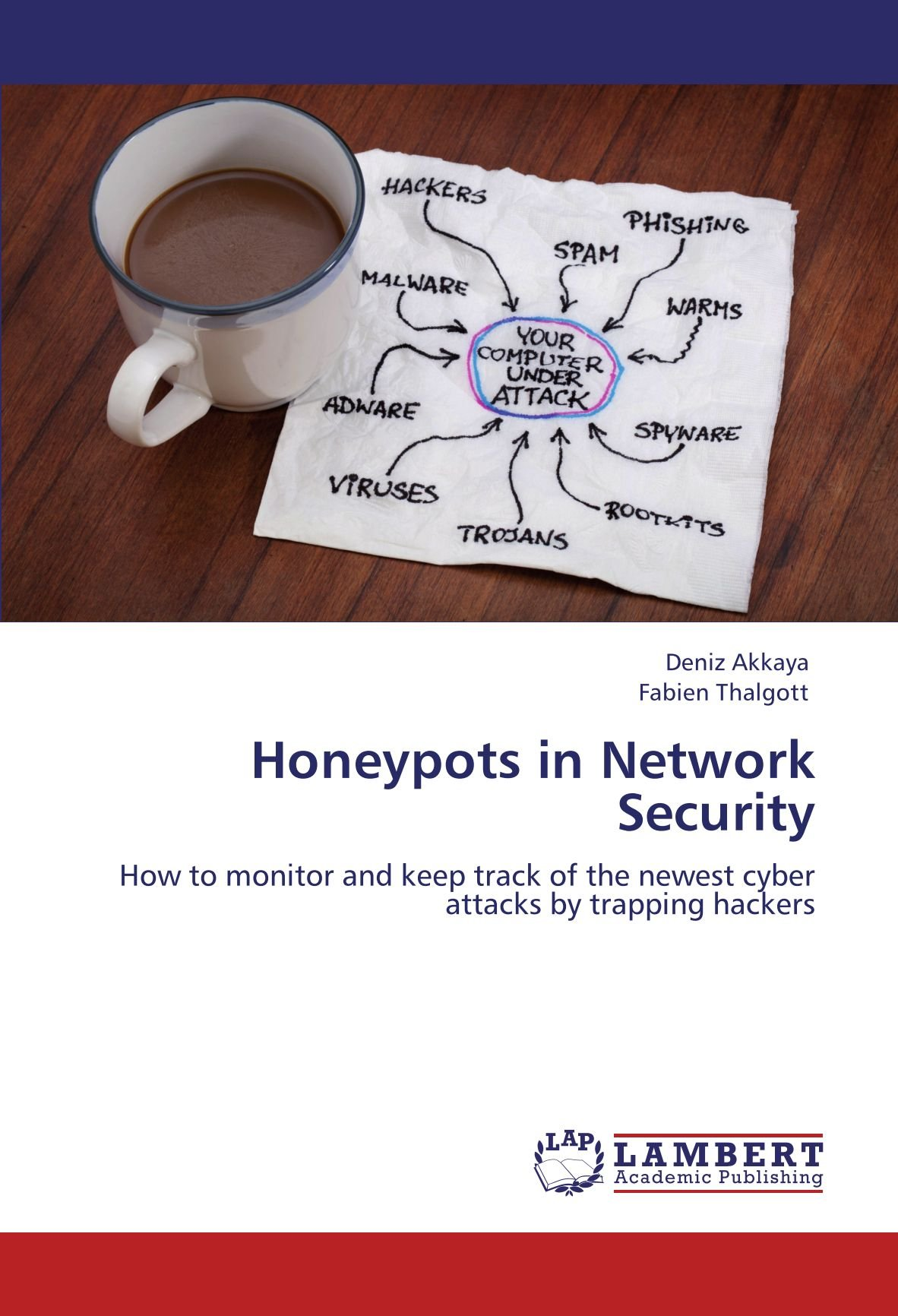 Read Online Honeypots in Network Security: How to monitor and keep track of the newest cyber attacks by trapping hackers ebook