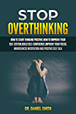 Stop Overthinking: How to Start Thinking Positive, how to Improve your Self-Esteem, Build Self-Confidence, Improve Your…