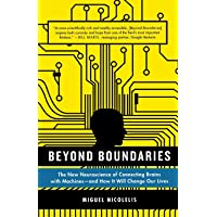 Beyond Boundaries: The New Neuroscience of Connecting Brains with Machines---and How It Will Change Our Lives