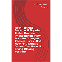 How Fortnite Became A Popular Global Gaming Phenomenon, How Fortnite Changed Peoples Lives, And How An Average Gamer Can Earn A Living Playing Fortnite (English Edition)
