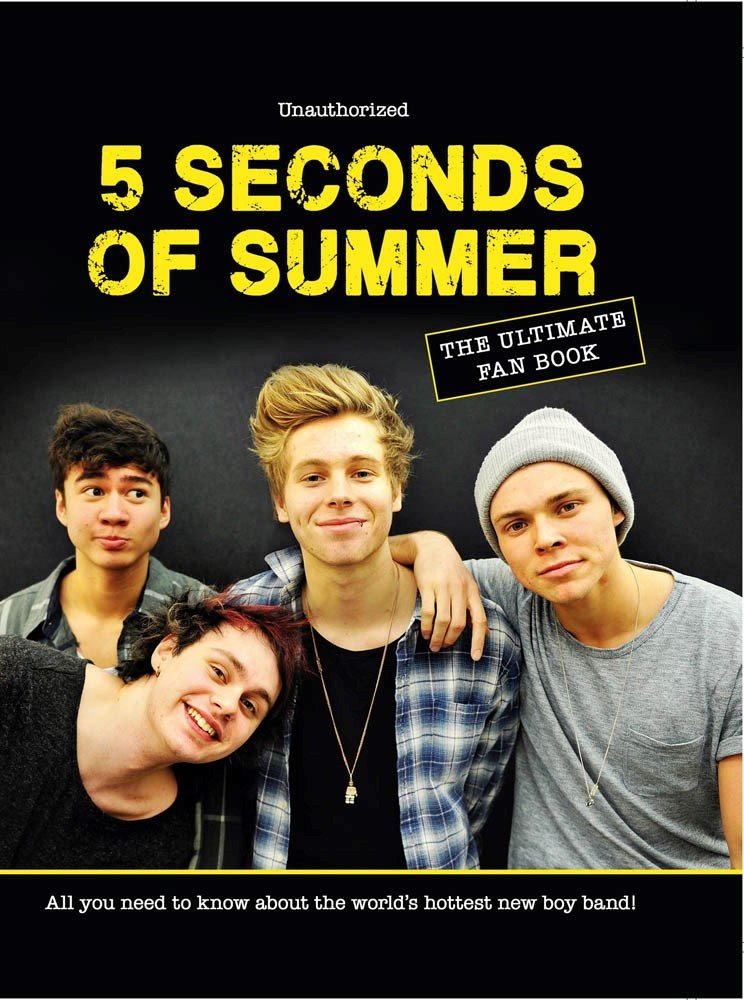 Download 5 Seconds of Summer: The Ultimate Fan Book: All You Need to Know About the World's Hottest New Boy Band! PDF