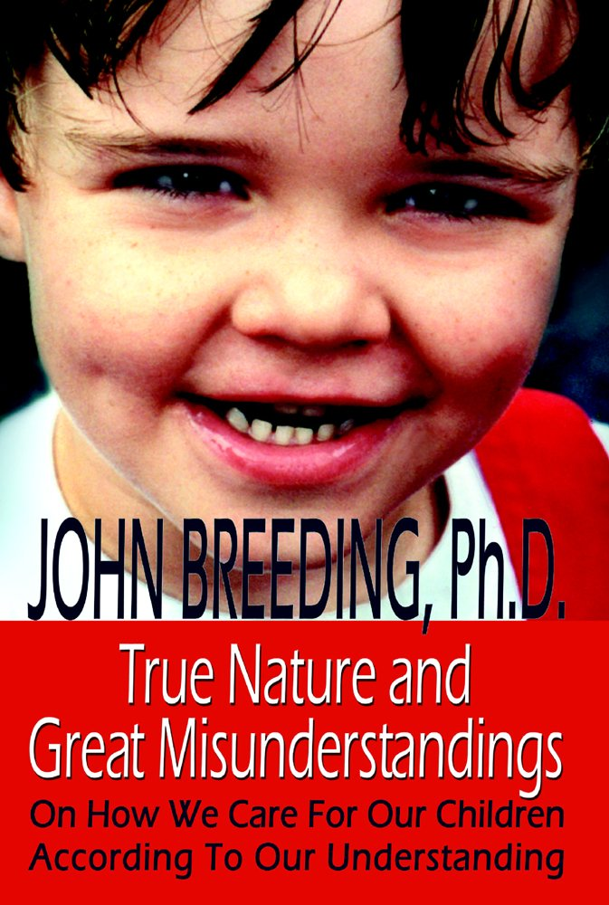 True Nature And Great Misunderstandings: On How We Care For Our Children According To Our Understanding pdf epub
