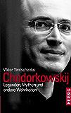 Chodorkowskij: Legenden, Mythen und andere Wahrheiten