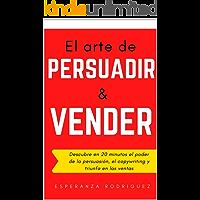 El Arte de Persuadir y Vender: Descubre en 20 minutos el poder de la persuasión, el copywriting y triunfa en las ventas…