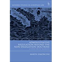 Administrative Regulation Beyond the Non-Delegation Doctrine: A Study on EU Agencies (Modern Studies in European Law)