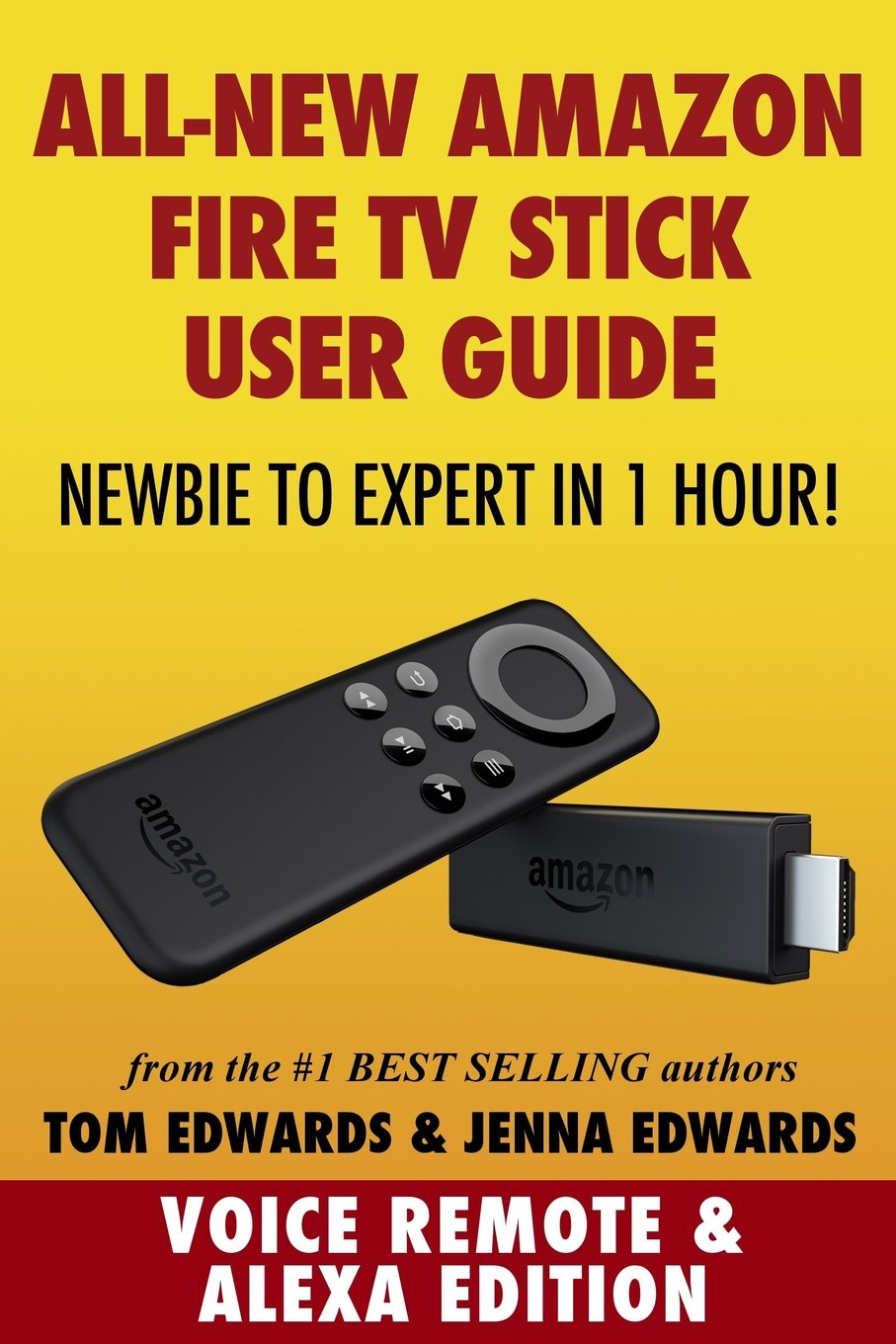 Amazon Fire TV Stick User Guide: Newbie to Expert in 1 Hour!: Tom Edwards,  Jenna Edwards: 9781505609394: Amazon.com: Books