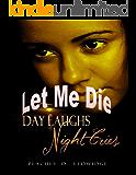 Day Laughs Night Cries: Let Me Die