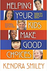 Helping Your Kids Make Good Choices: Guiding Your Kids in a World Full of Options. Encouraging Parents of All Ages and Stages. Paperback