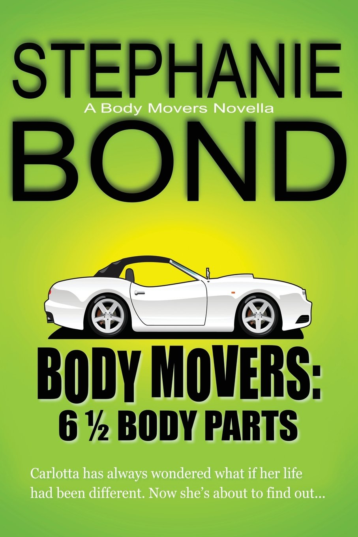 6 1/2 Body Parts: a Body Movers novella: Stephanie Bond: 9780989042963:  Amazon.com: Books