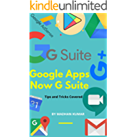 Google Apps - Now G Suite: A Full and Useful Guide on How to Use Google Drive, Google Docs, Google Sheets, Google Slides…