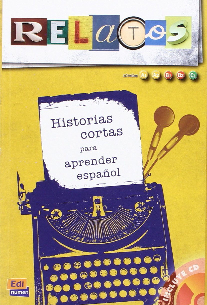 Relatos / Stories: Historias Cortas Para Aprender Espanol: Niveles A1, A2, B1, B2, C1 / Short Stories to Learn Spanish: Levels A1, A2, B1, B2, C1 (Spanish Edition) by Brand: Editorial Edinumen