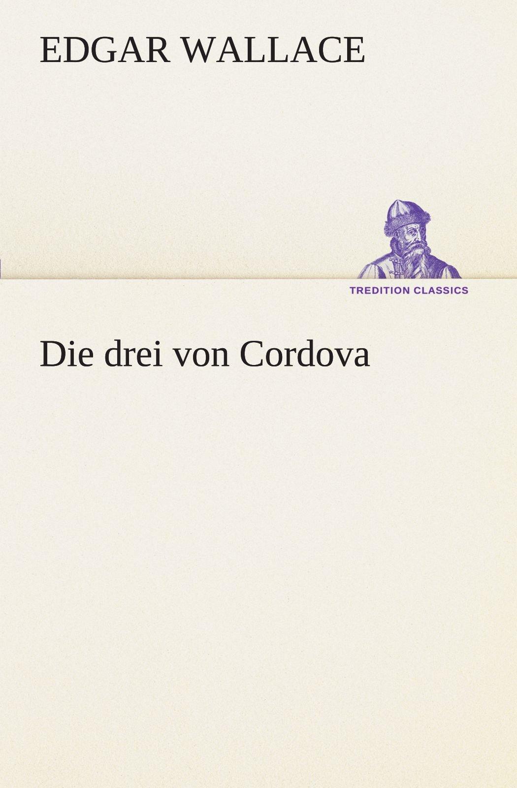 Read Online Die drei von Cordova (TREDITION CLASSICS) (German Edition) ebook